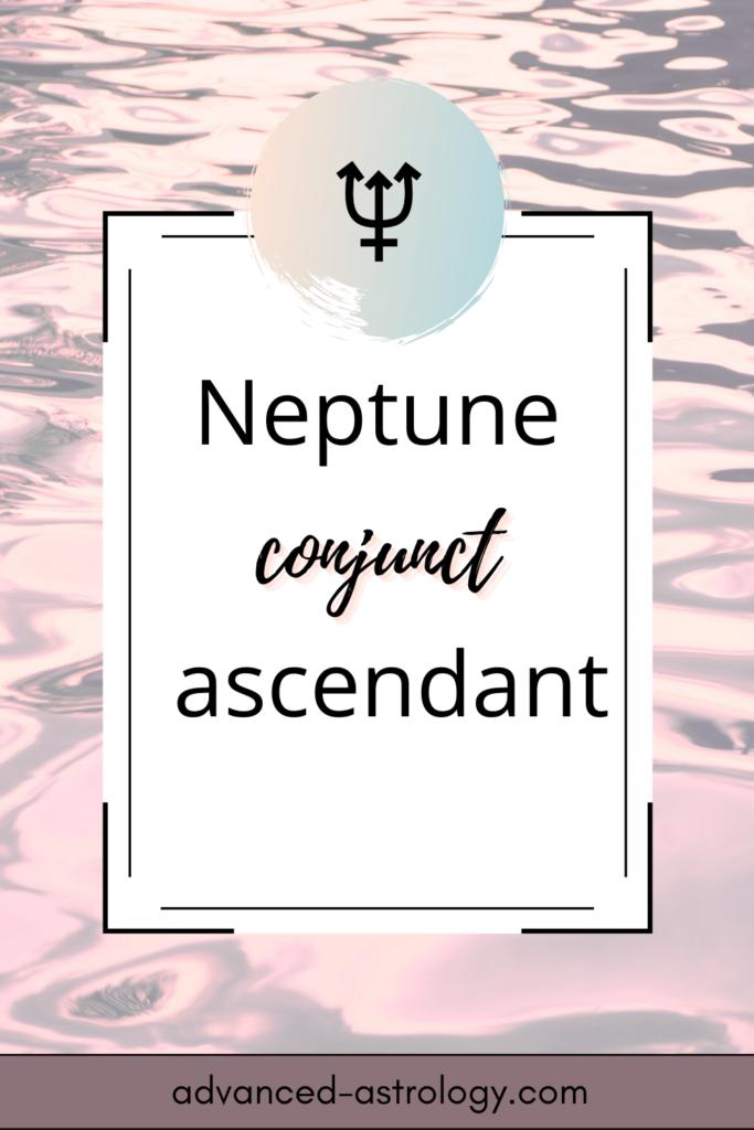 neptune conjunct ascendant